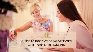 Guide To Book Wedding Vendors While Social Distancing