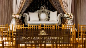 How To Find The Perfect Venue For Your Event