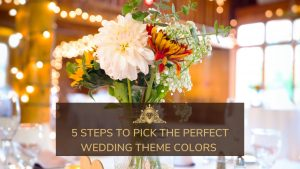 Read more about the article 5 Steps To Pick The Perfect Wedding Theme Colors