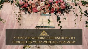 Read more about the article 7 Types Of Wedding Decorations To Choose For Your Wedding Ceremony