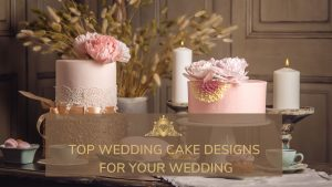 Read more about the article Top Wedding Cake Designs For Your Wedding