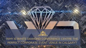 Read more about the article Why Is White Diamond Conference Center The Perfect Corporate Event Venue In Calgary?